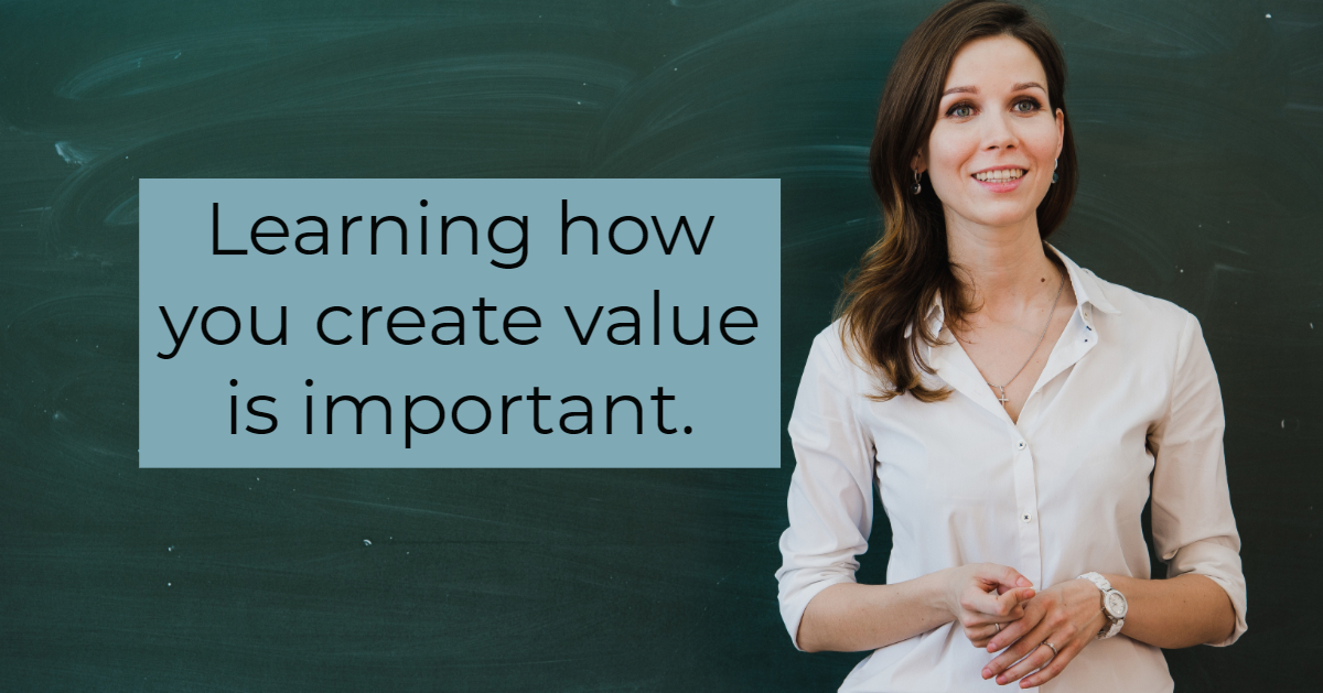 learning how you create value is important