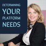 Determining your platform needs