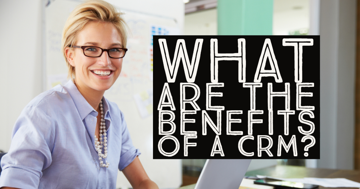 What are benefits of a CRM?