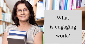 What is engaging work