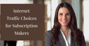 Internet Traffic Choices for Subscription Makers