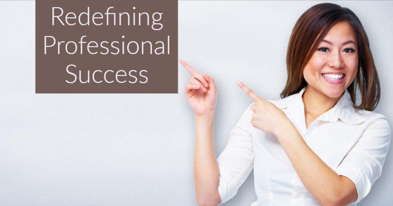 Redefining Professional Success