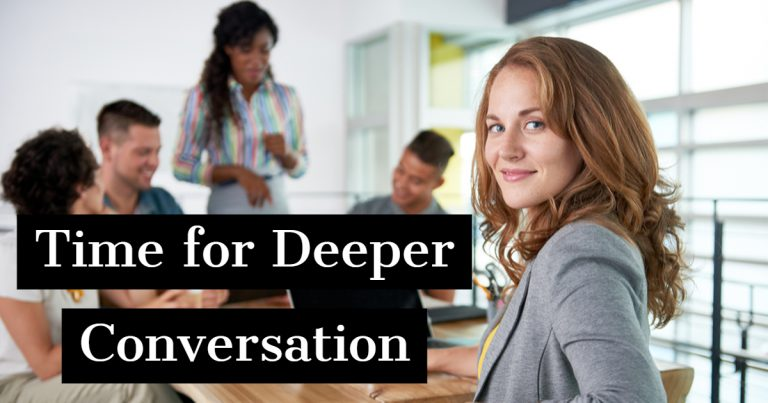 Time for deeper conversation