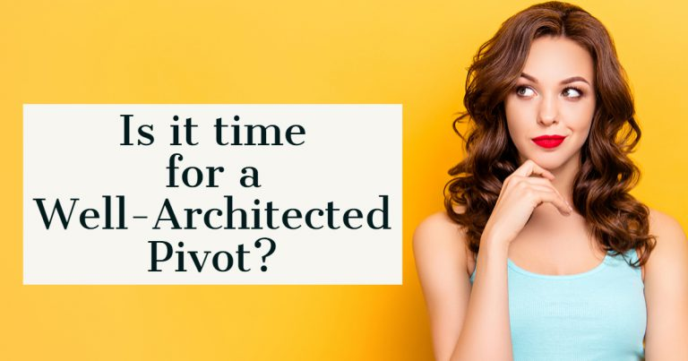 Is it time for a Well-Architected Pivot?