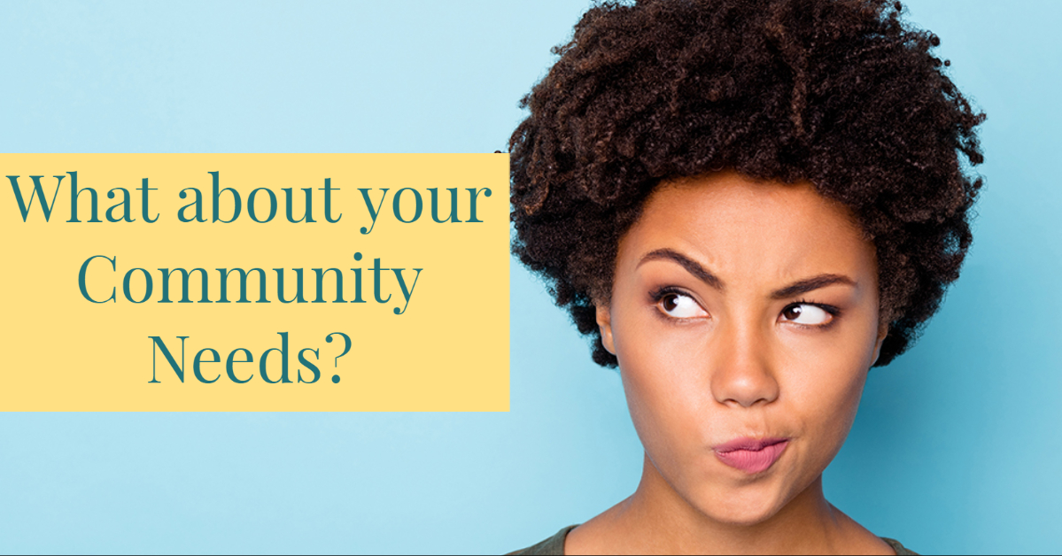 What about your Community Needs?