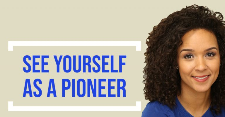 See yourself as a pioneer