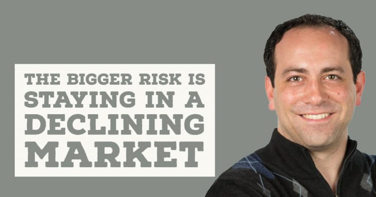 The Bigger Risk is staying in a Declining Market