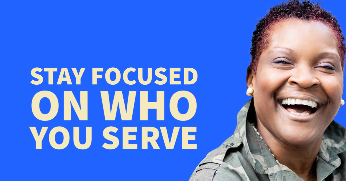 Stay focused on who you serve