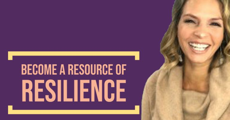 Become a Resource of Resilience