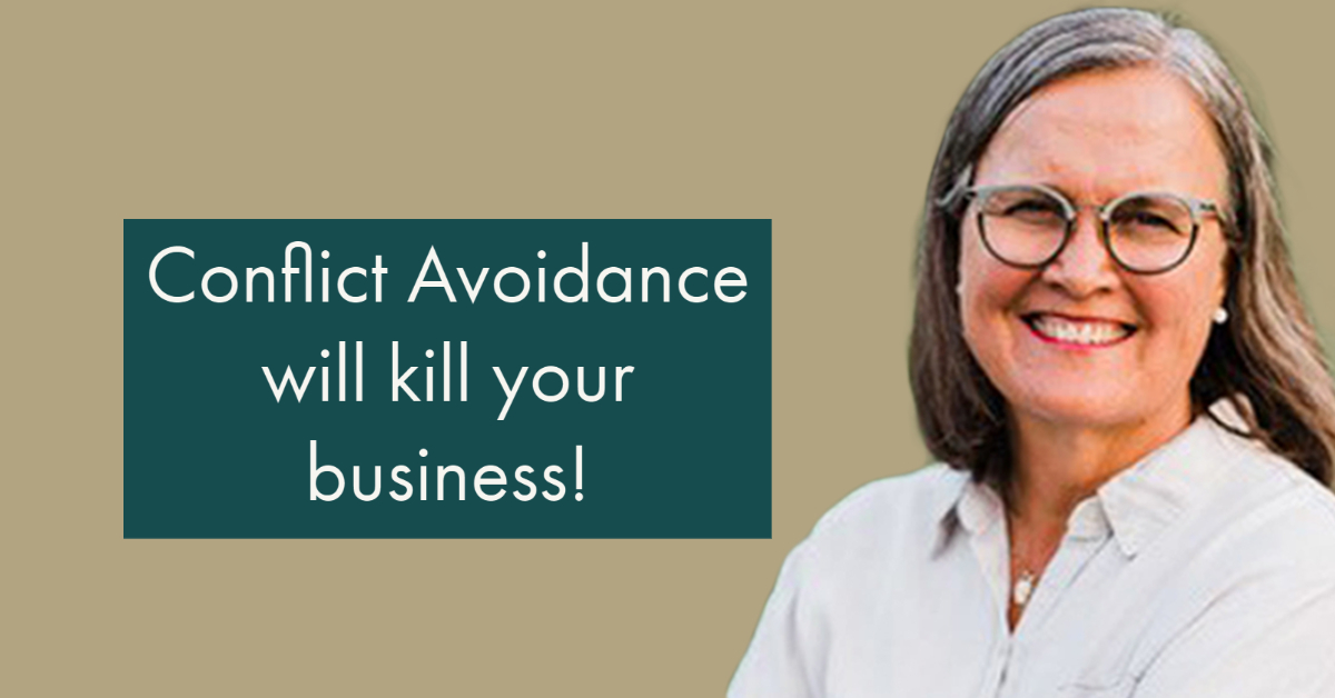 Conflict Avoidance will kill your business!