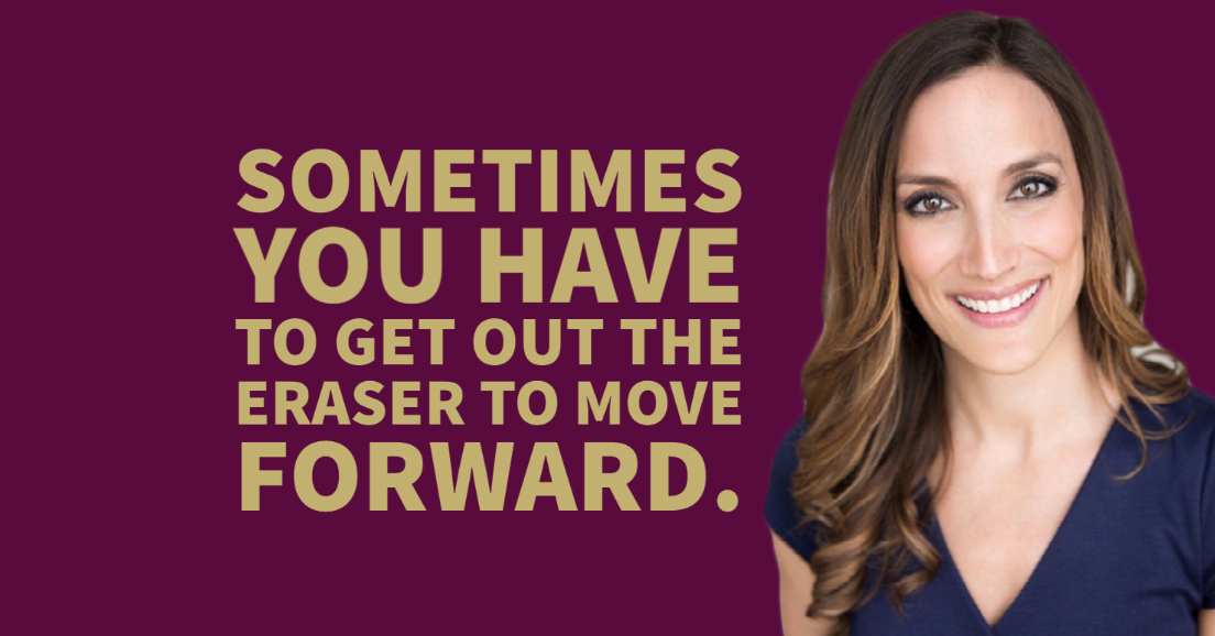 Sometimes you have to get out the eraser to move forward.